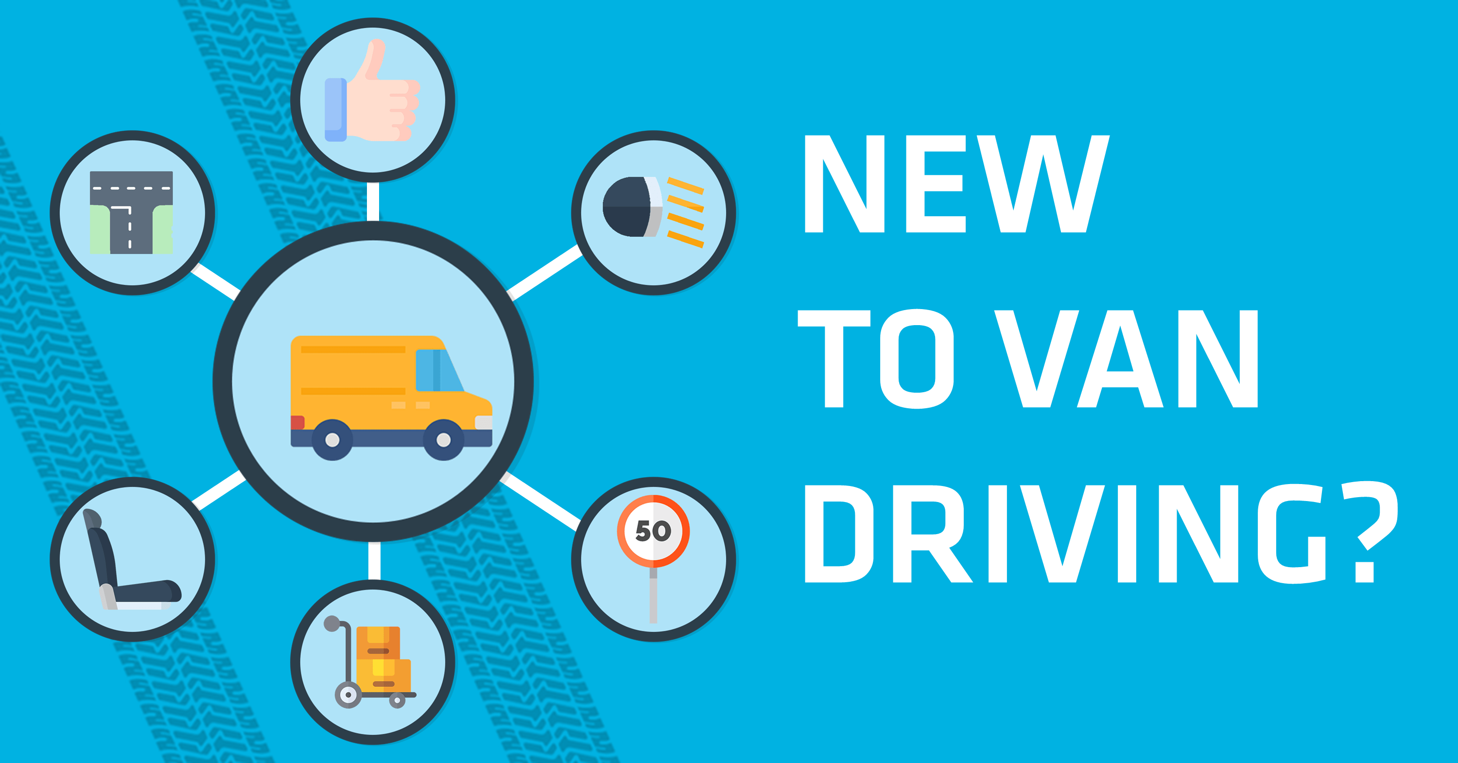 New to van driving? Here are 7 of our top tips